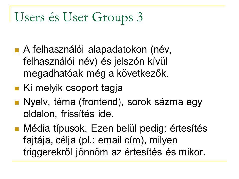 Users és User Groups 3 A felhasználói alapadatokon (név, felhasználói név) és jelszón kívül megadhatóak még a következők. Ki melyik csoport tagja Nyel