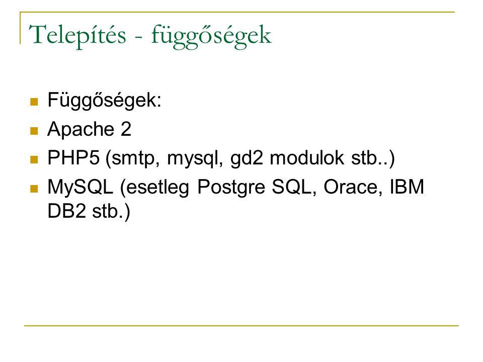 Telepítés - függőségek Függőségek: Apache 2 PHP5 (smtp, mysql, gd2 modulok stb..) MySQL (esetleg Postgre SQL, Orace, IBM DB2 stb.)