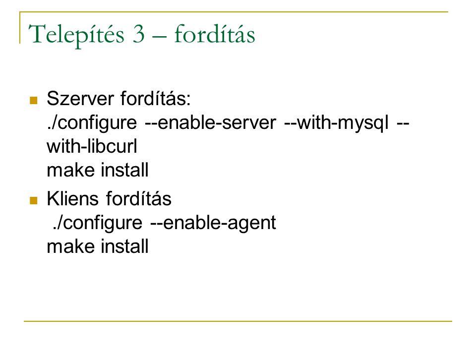 Telepítés 3 – fordítás Szerver fordítás:./configure --enable-server --with-mysql -- with-libcurl make install Kliens fordítás./configure --enable-agen