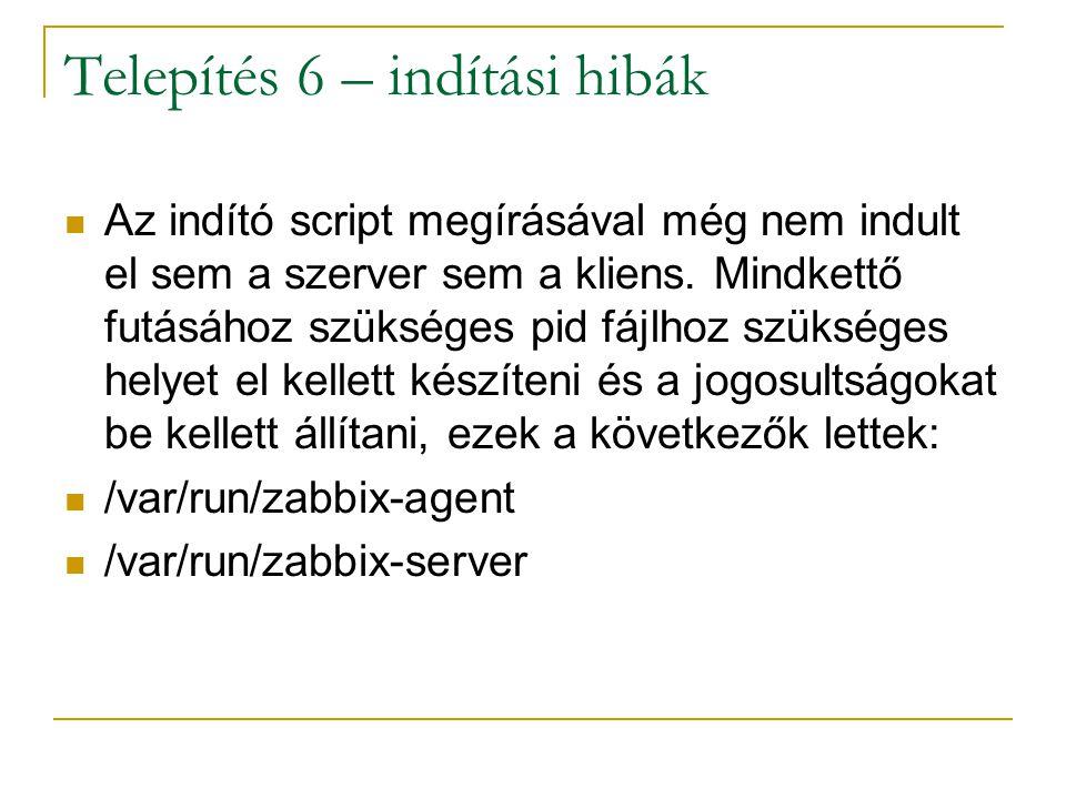 Telepítés 6 – indítási hibák Az indító script megírásával még nem indult el sem a szerver sem a kliens. Mindkettő futásához szükséges pid fájlhoz szük