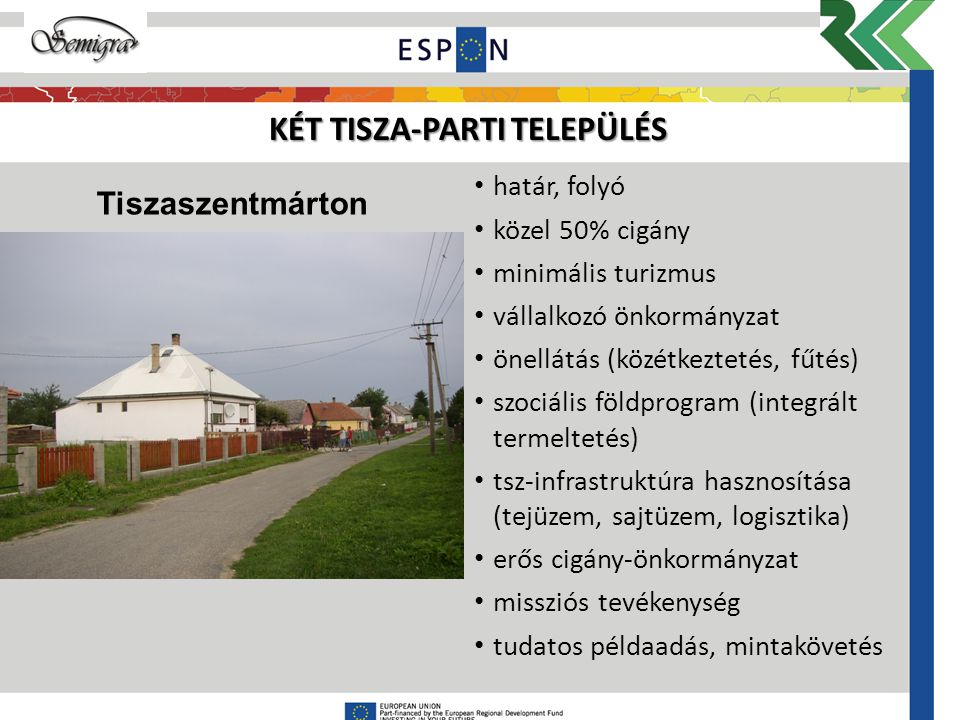 KÉT TISZA-PARTI TELEPÜLÉS határ, folyó közel 50% cigány minimális turizmus vállalkozó önkormányzat önellátás (közétkeztetés, fűtés) szociális földprog