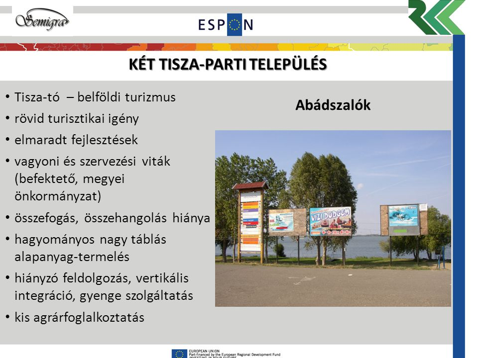 Tisza-tó – belföldi turizmus rövid turisztikai igény elmaradt fejlesztések vagyoni és szervezési viták (befektető, megyei önkormányzat) összefogás, ös