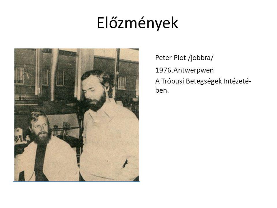 Előzmények Peter Piot /jobbra/ 1976.Antwerpwen A Trópusi Betegségek Intézeté- ben.