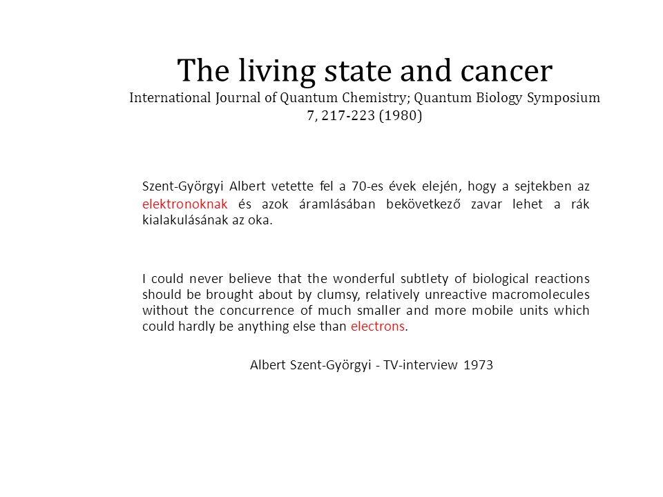 The living state and cancer International Journal of Quantum Chemistry; Quantum Biology Symposium 7, 217-223 (1980) Szent-Györgyi Albert vetette fel a
