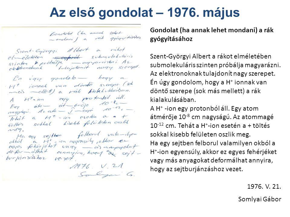 Az első gondolat – 1976. május Gondolat (ha annak lehet mondani) a rák gyógyításához Szent-Györgyi Albert a rákot elméletében submolekuláris szinten p
