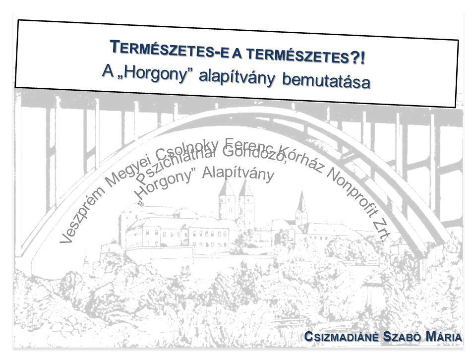 """T ERMÉSZETES - E A TERMÉSZETES ! A """"Horgony alapítvány bemutatása C SIZMADIÁNÉ S ZABÓ M ÁRIA"""
