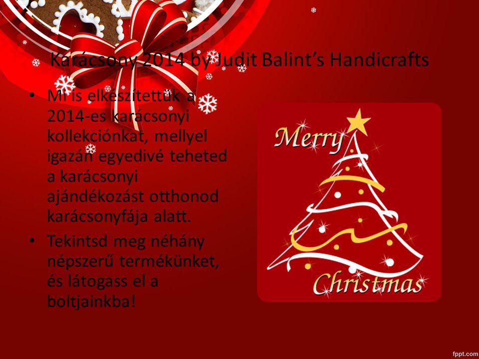 Karácsony 2014 by Judit Balint's Handicrafts Mi is elkészítettük a 2014-es karácsonyi kollekciónkat, mellyel igazán egyedivé teheted a karácsonyi ajándékozást otthonod karácsonyfája alatt.