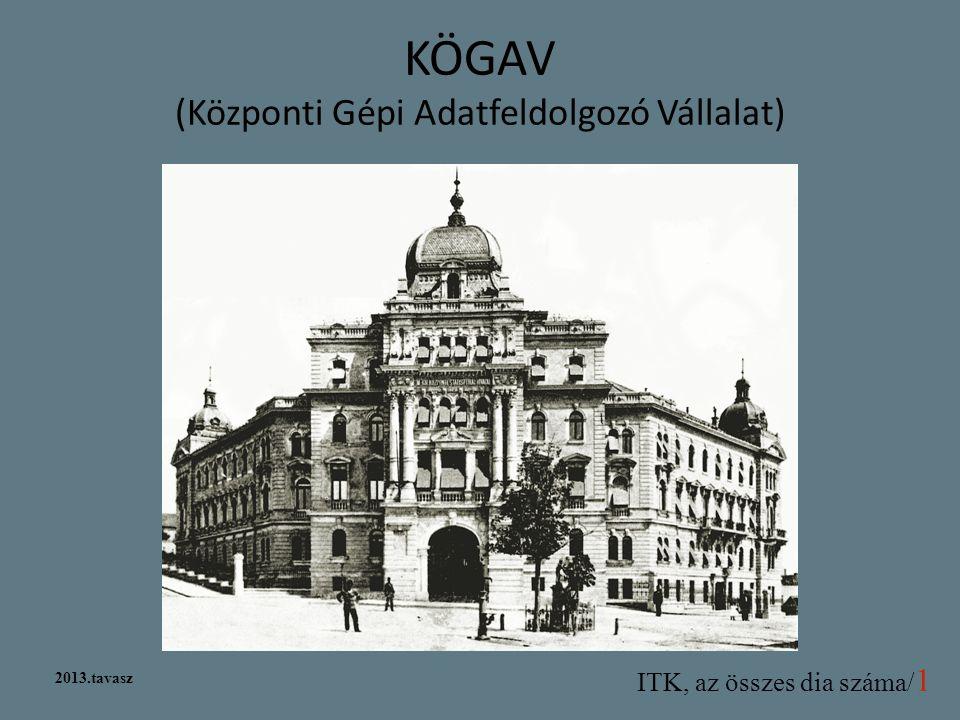 ITK, az összes dia száma/ 2 2013.tavasz  1951 SGAGI (KSH-ból) (Statisztikai Gépi Adatfeldolgozó Gazdasági Iroda)  1959 KÖGAV  II.