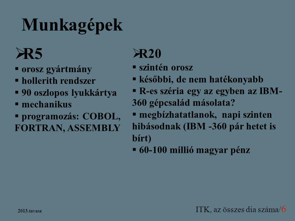 ITK, az összes dia száma/ 6 2013.tavasz Munkagépek  R5  orosz gyártmány  hollerith rendszer  90 oszlopos lyukkártya  mechanikus  programozás: CO