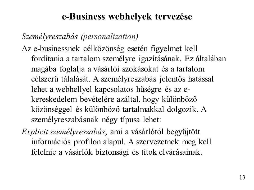 e-Business webhelyek tervezése Személyreszabás (personalization) Az e-businessnek célközönség esetén figyelmet kell fordítania a tartalom személyre ig