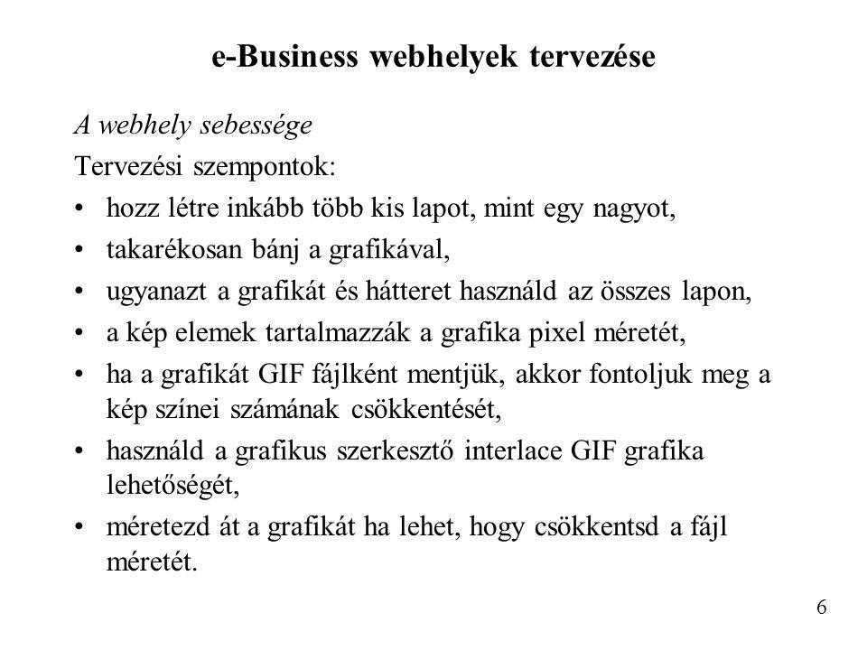 e-Business webhelyek tervezése A webhely sebessége Tervezési szempontok: hozz létre inkább több kis lapot, mint egy nagyot, takarékosan bánj a grafiká