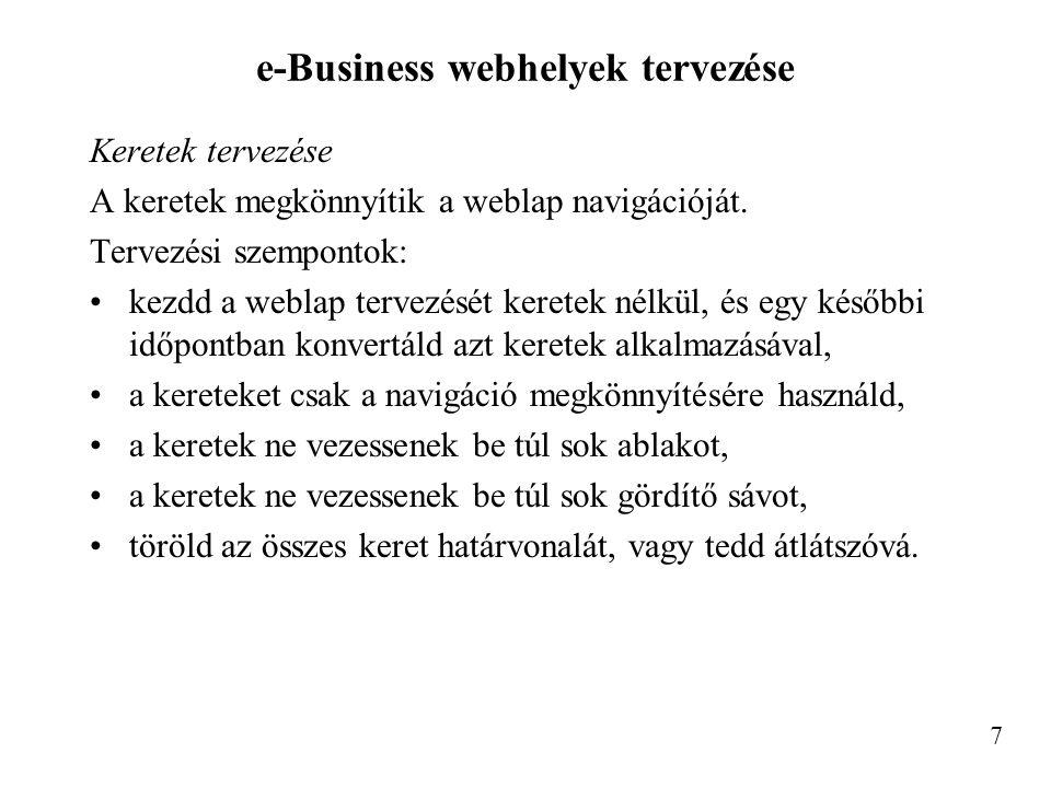 e-Business webhelyek tervezése Keretek tervezése A keretek megkönnyítik a weblap navigációját. Tervezési szempontok: kezdd a weblap tervezését keretek