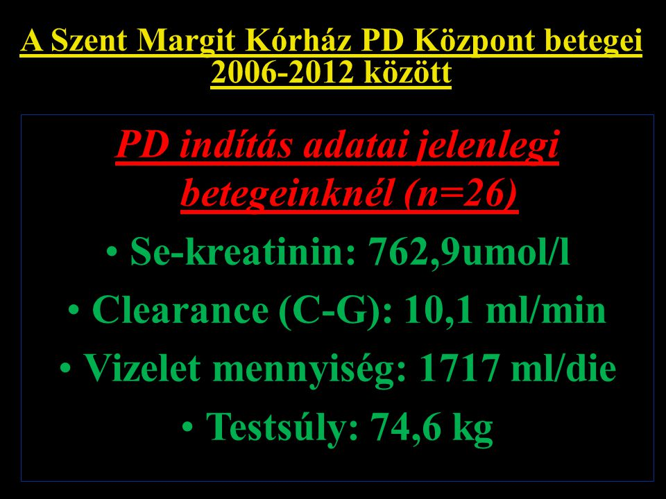 A Szent Margit Kórház PD Központ betegei 2006-2012 között HD kezelésre átállított betegeink: 13/42 fő (31%) ill.: 13/68 fő (19%) A betegek életkora: CAPD indításkor: 65,1 év HD-re átálláskor: 67,3 év nő/ffi: 5/8 fő PD kezelés átlagos ideje az átállásig: 27,2 hó HD kezelés átlagos ideje: 24,6 hónap 1 fő újra APD, 2 exitált, 10 HD kezelés
