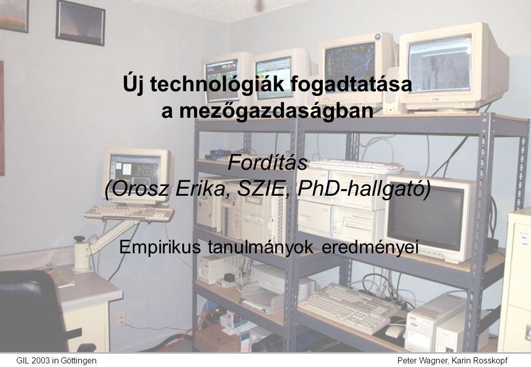 GIL 2003 in Göttingen Peter Wagner, Karin Rosskopf Empirikus tanulmányok eredményei Új technológiák fogadtatása a mezőgazdaságban Fordítás (Orosz Erika, SZIE, PhD-hallgató)