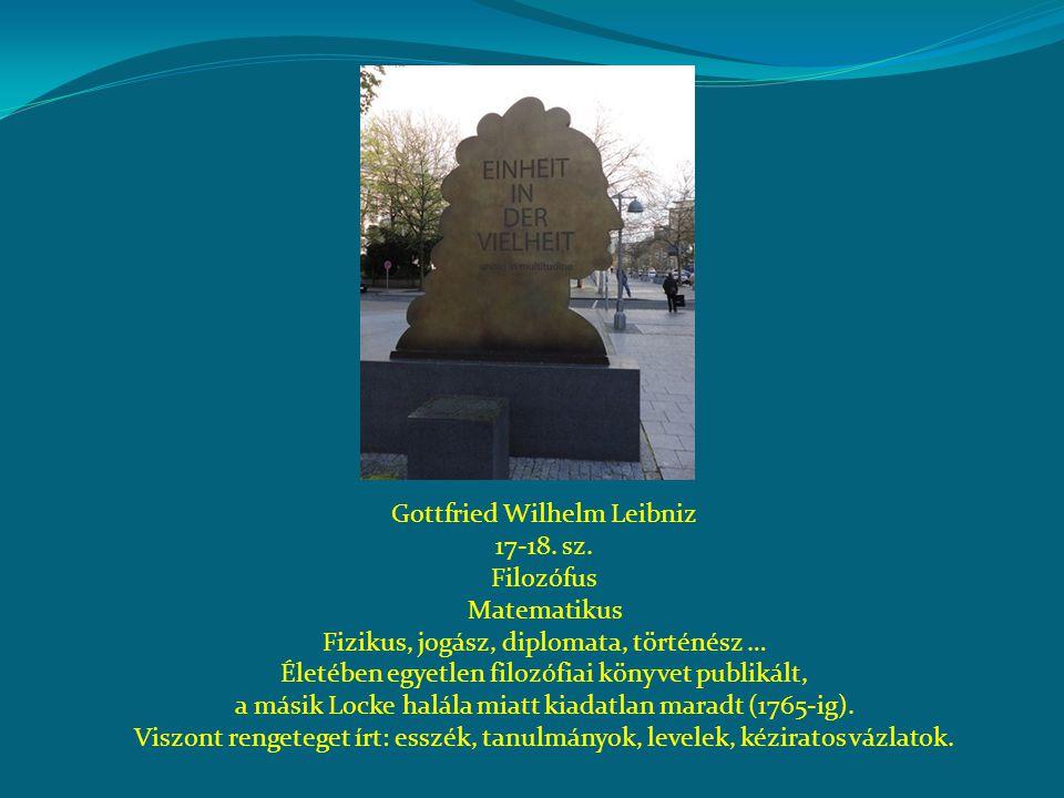 Gottfried Wilhelm Leibniz 17-18. sz. Filozófus Matematikus Fizikus, jogász, diplomata, történész … Életében egyetlen filozófiai könyvet publikált, a m