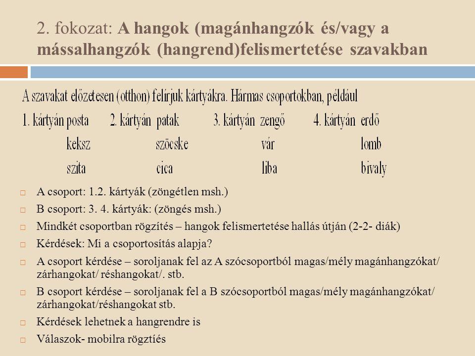 2. fokozat: A hangok (magánhangzók és/vagy a mássalhangzók (hangrend)felismertetése szavakban  A csoport: 1.2. kártyák (zöngétlen msh.)  B csoport: