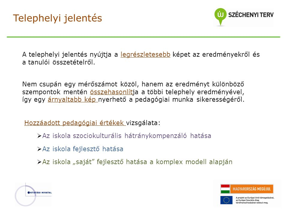 Telephelyi jelentés A telephelyi jelentés nyújtja a legrészletesebb képet az eredményekről és a tanulói összetételről. Nem csupán egy mérőszámot közöl