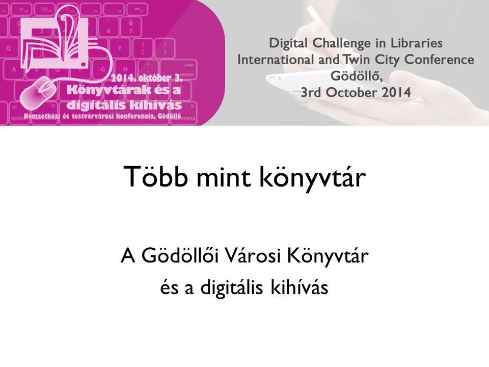 Több mint könyvtár A Gödöllői Városi Könyvtár és a digitális kihívás