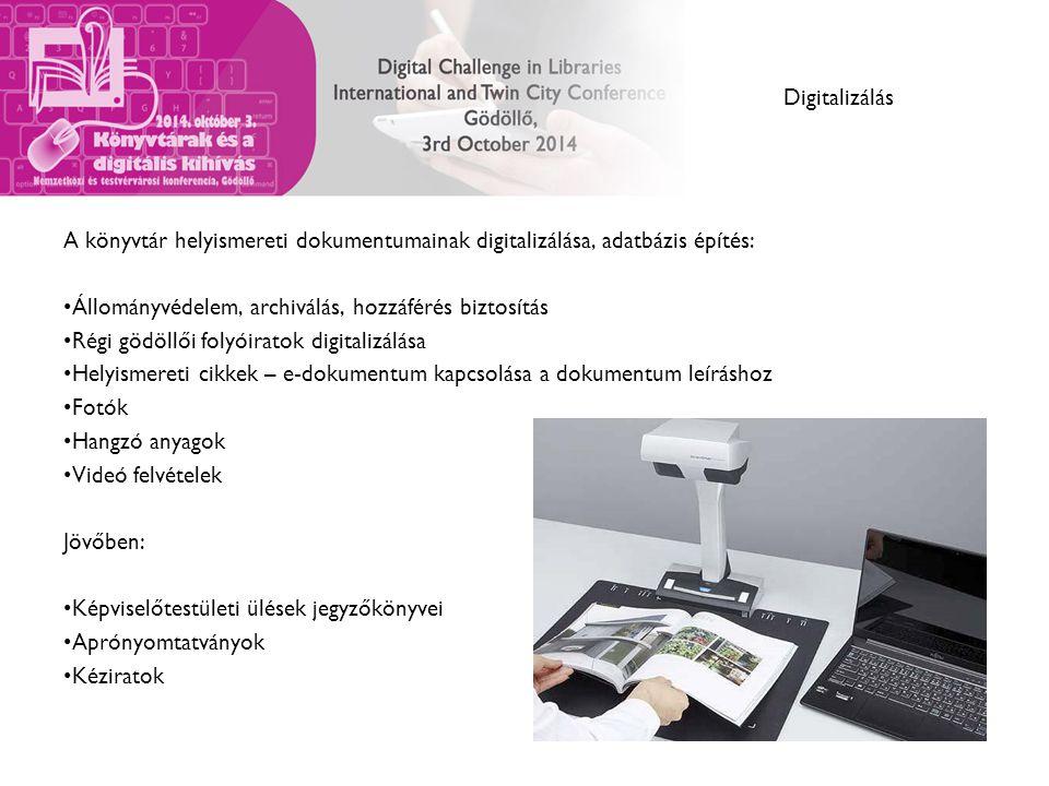 Digitalizálás A könyvtár helyismereti dokumentumainak digitalizálása, adatbázis építés: Állományvédelem, archiválás, hozzáférés biztosítás Régi gödöll