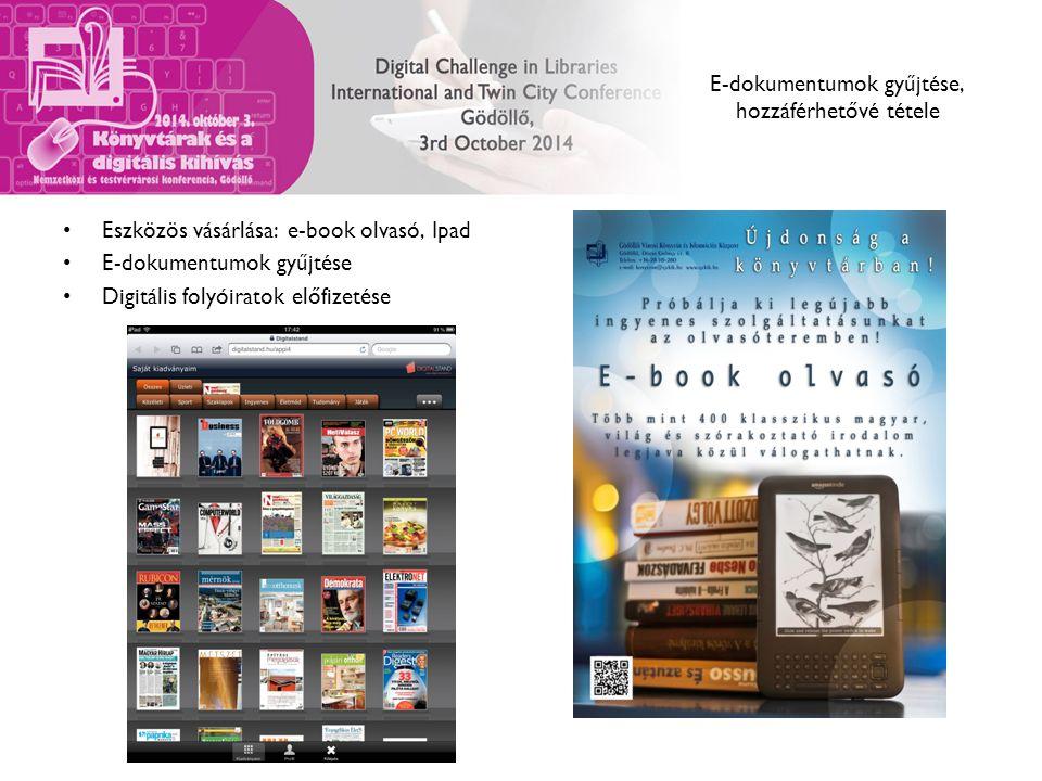 E-dokumentumok gyűjtése, hozzáférhetővé tétele Eszközös vásárlása: e-book olvasó, Ipad E-dokumentumok gyűjtése Digitális folyóiratok előfizetése