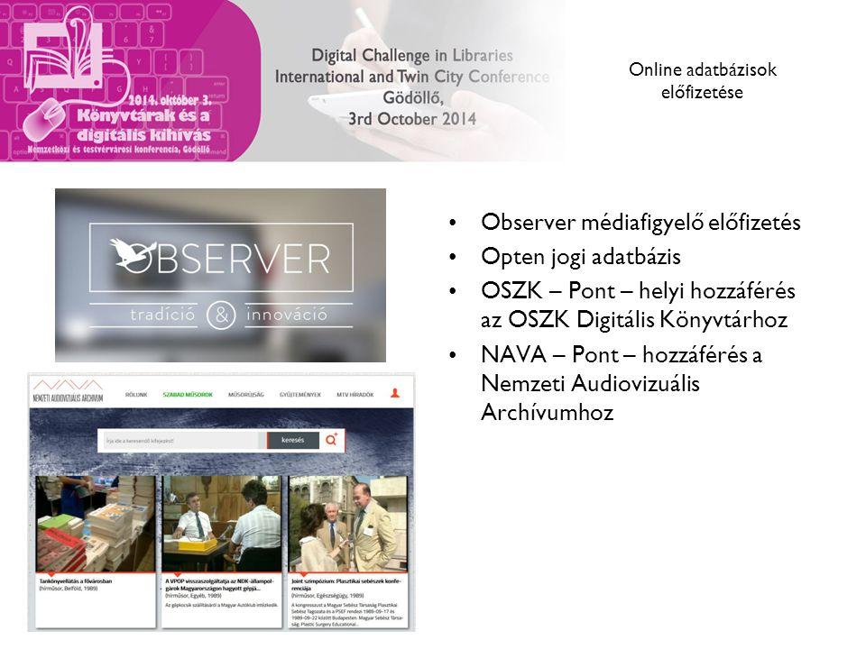 Online adatbázisok előfizetése Observer médiafigyelő előfizetés Opten jogi adatbázis OSZK – Pont – helyi hozzáférés az OSZK Digitális Könyvtárhoz NAVA – Pont – hozzáférés a Nemzeti Audiovizuális Archívumhoz