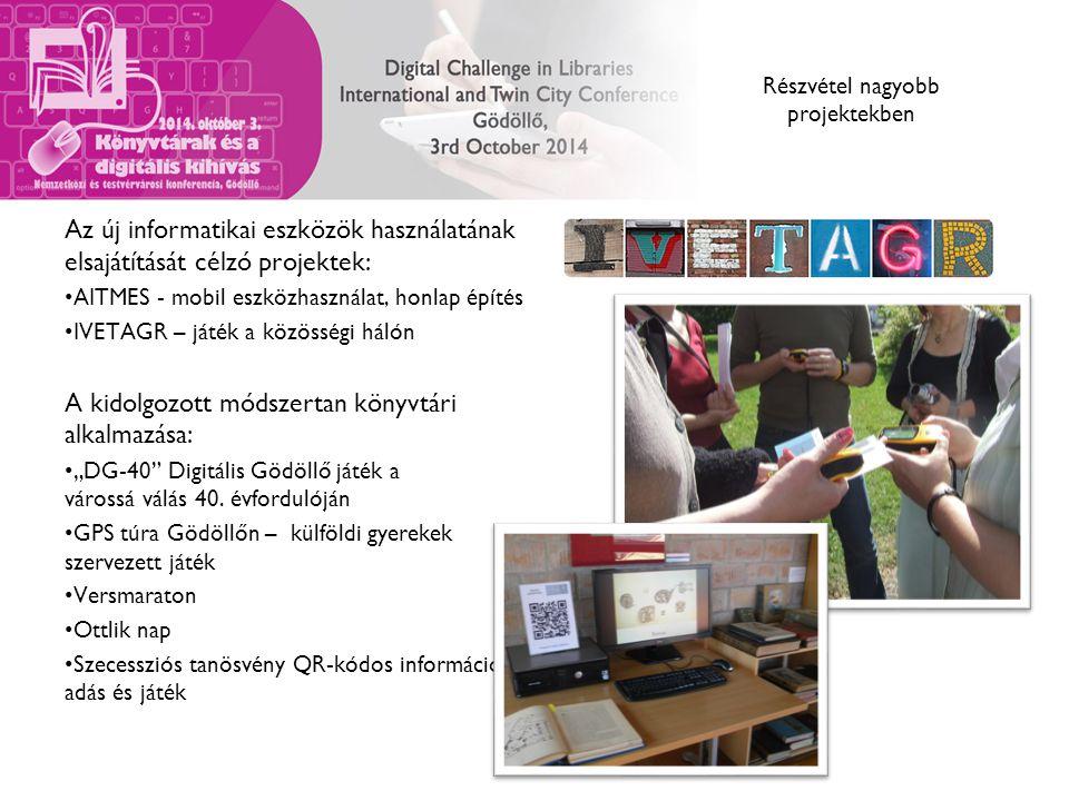 """Részvétel nagyobb projektekben Az új informatikai eszközök használatának elsajátítását célzó projektek: AITMES - mobil eszközhasználat, honlap építés IVETAGR – játék a közösségi hálón A kidolgozott módszertan könyvtári alkalmazása: """"DG-40 Digitális Gödöllő játék a várossá válás 40."""