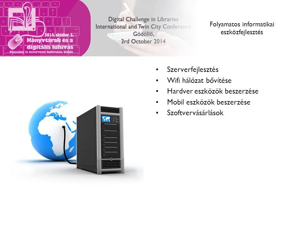 Folyamatos informatikai eszközfejlesztés Szerverfejlesztés Wifi hálózat bővítése Hardver eszközök beszerzése Mobil eszközök beszerzése Szoftvervásárlá