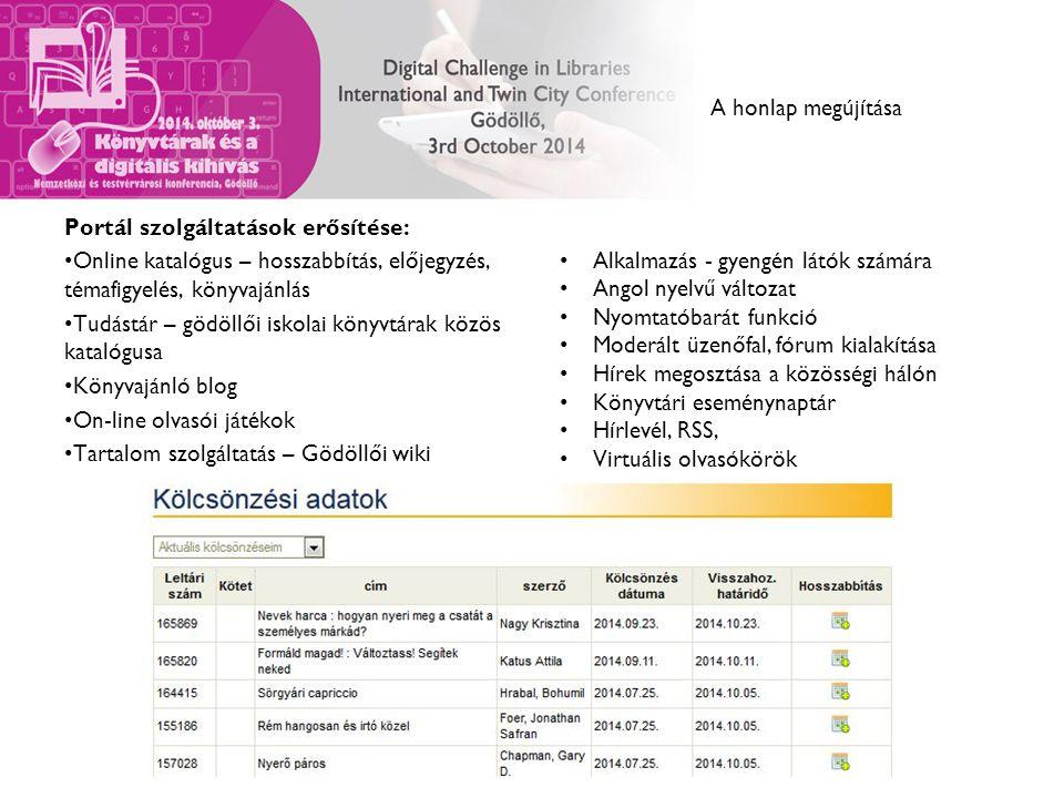 A honlap megújítása Portál szolgáltatások erősítése: Online katalógus – hosszabbítás, előjegyzés, témafigyelés, könyvajánlás Tudástár – gödöllői iskolai könyvtárak közös katalógusa Könyvajánló blog On-line olvasói játékok Tartalom szolgáltatás – Gödöllői wiki Alkalmazás - gyengén látók számára Angol nyelvű változat Nyomtatóbarát funkció Moderált üzenőfal, fórum kialakítása Hírek megosztása a közösségi hálón Könyvtári eseménynaptár Hírlevél, RSS, Virtuális olvasókörök