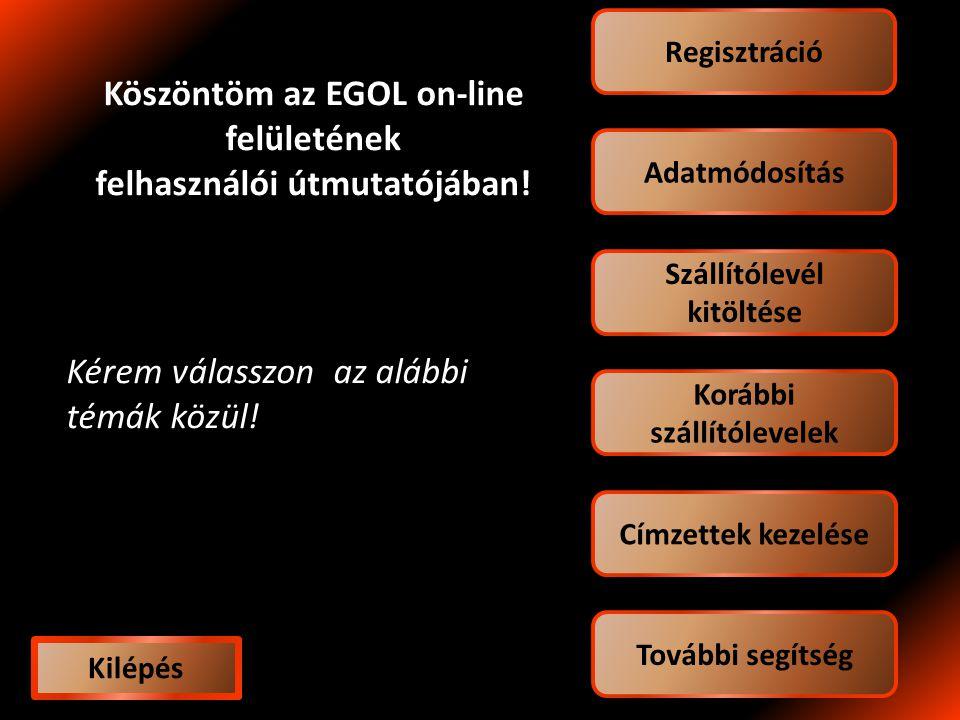 Adatmódosítás Regisztráció Korábbi szállítólevelek Szállítólevél kitöltése Címzettek kezelése Köszöntöm az EGOL on-line felületének felhasználói útmutatójában.