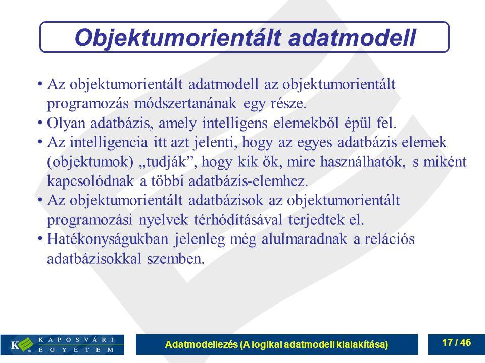 Adatmodellezés (A logikai adatmodell kialakítása) 17 / 46 Az objektumorientált adatmodell az objektumorientált programozás módszertanának egy része. O