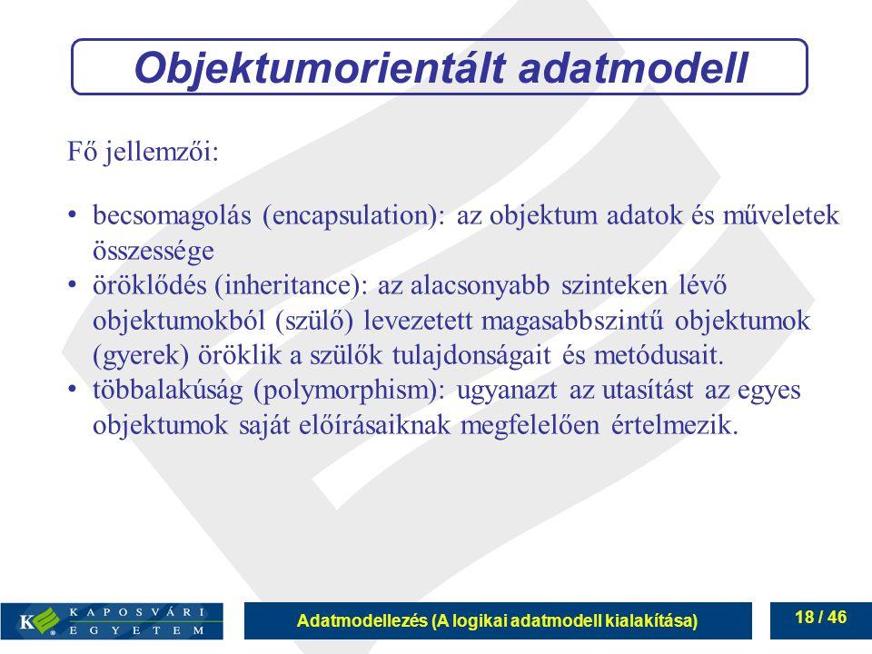 Adatmodellezés (A logikai adatmodell kialakítása) 18 / 46 Fő jellemzői: becsomagolás (encapsulation): az objektum adatok és műveletek összessége örökl