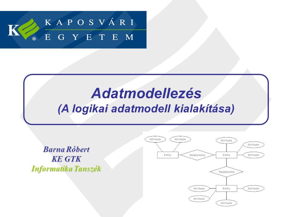 Adatmodellezés (A logikai adatmodell kialakítása) 2 / 46 Barna Róbert KE GTK Informatika Tanszék Adatmodellezés (A logikai adatmodell kialakítása)