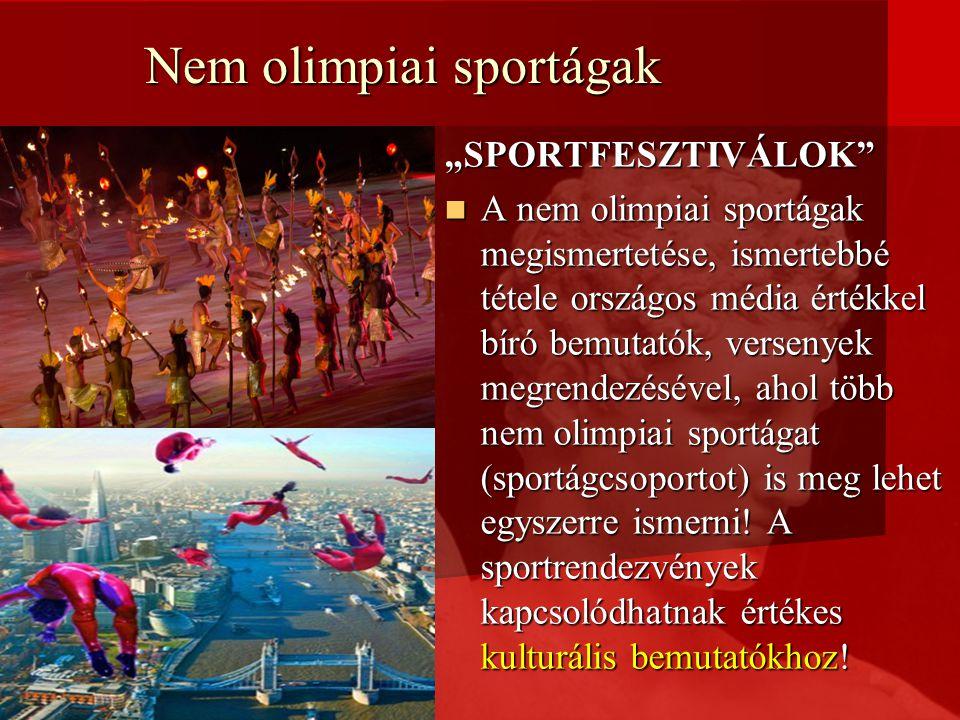 """Nem olimpiai sportágak """"SPORTFESZTIVÁLOK A nem olimpiai sportágak megismertetése, ismertebbé tétele országos média értékkel bíró bemutatók, versenyek megrendezésével, ahol több nem olimpiai sportágat (sportágcsoportot) is meg lehet egyszerre ismerni."""