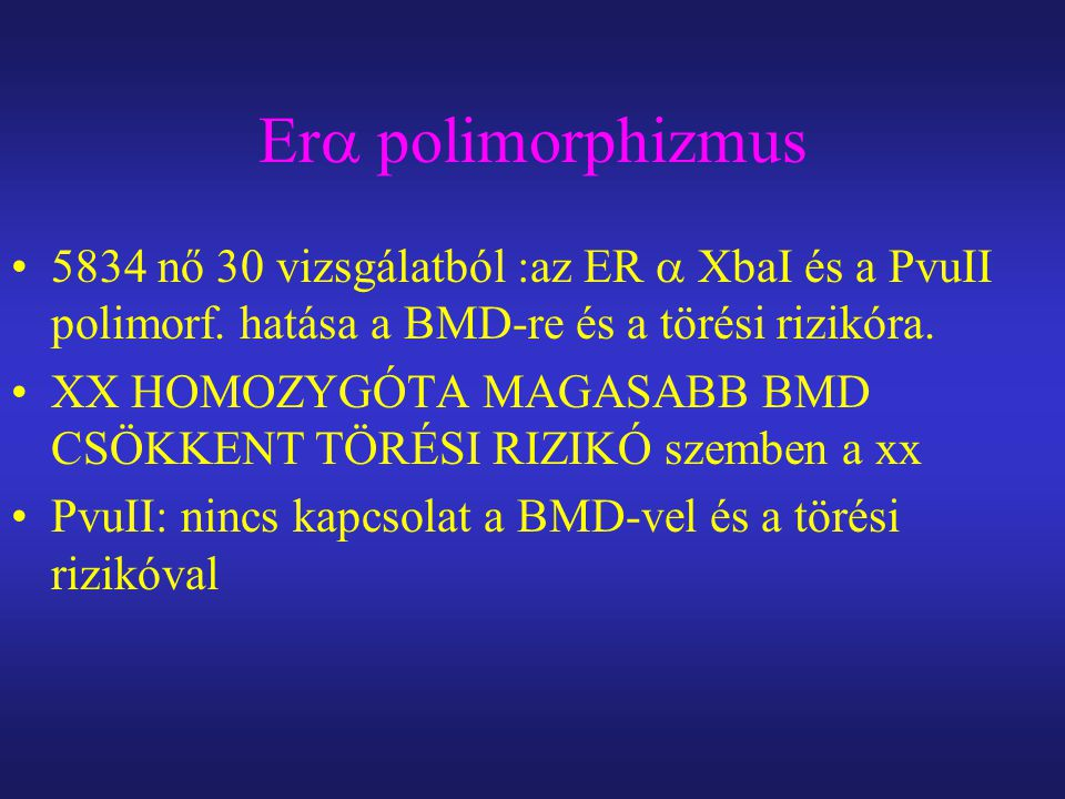 Er  polimorphizmus 5834 nő 30 vizsgálatból :az ER  XbaI és a PvuII polimorf.