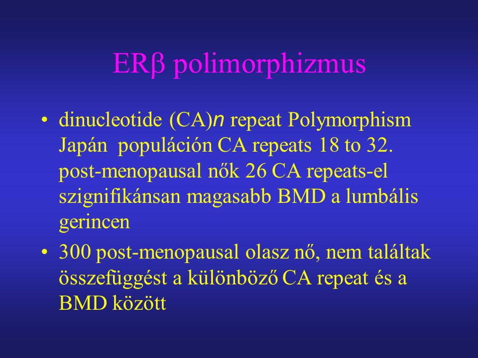ER  polimorphizmus dinucleotide (CA) n repeat Polymorphism Japán populáción CA repeats 18 to 32. post-menopausal nők 26 CA repeats-el szignifikánsan