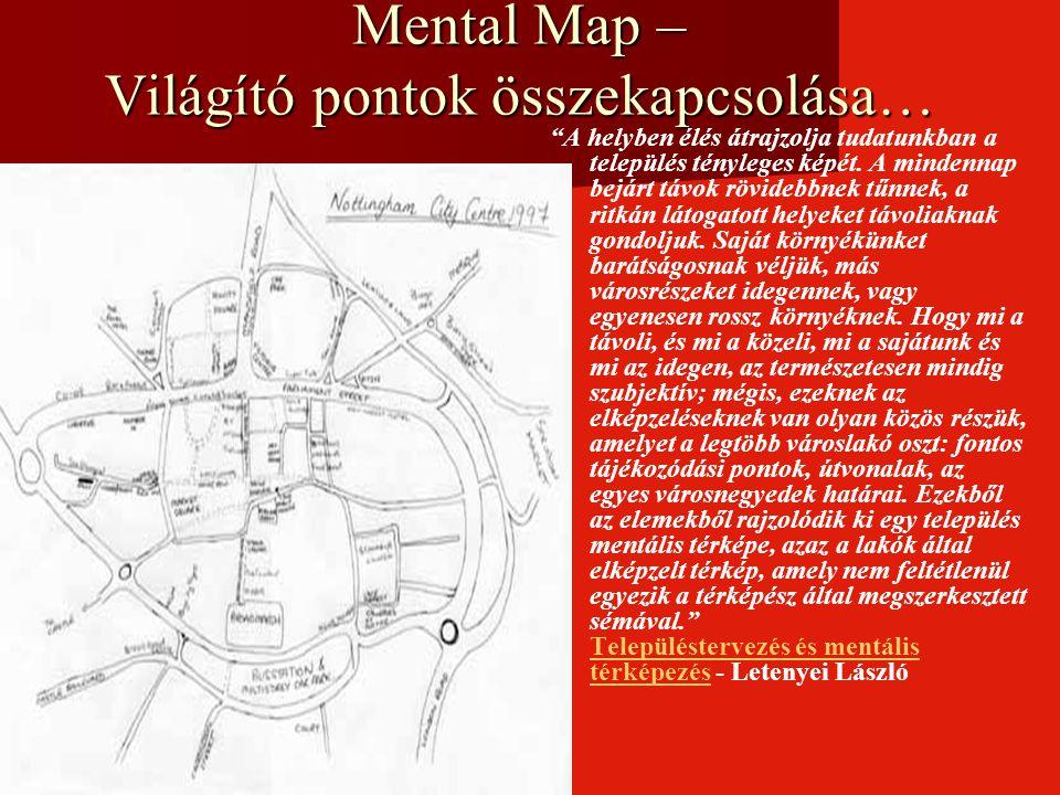 """Mental Map – Világító pontok összekapcsolása… """"A helyben élés átrajzolja tudatunkban a település tényleges képét. A mindennap bejárt távok rövidebbnek"""