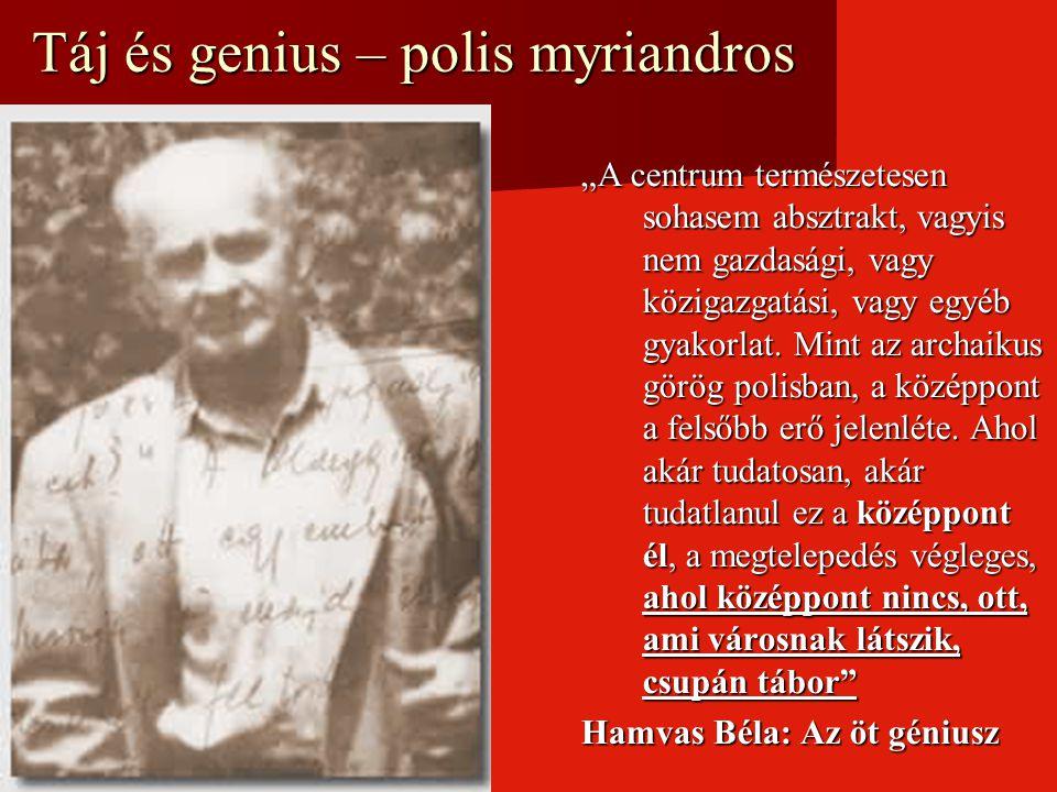 """Táj és genius – polis myriandros """"A centrum természetesen sohasem absztrakt, vagyis nem gazdasági, vagy közigazgatási, vagy egyéb gyakorlat. Mint az a"""