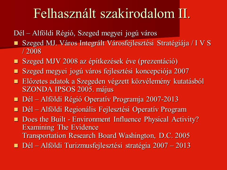Felhasznált szakirodalom II. Dél – Alföldi Régió, Szeged megyei jogú város Szeged MJ. Város Integrált Városfejlesztési Stratégiája / I V S / 2008 Szeg