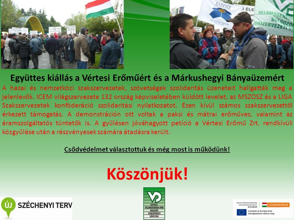 11 Együttes kiállás a Vértesi Erőműért és a Márkushegyi Bányaüzemért A hazai és nemzetközi szakszervezetek, szövetségek szolidaritás üzeneteit hallgatták meg a jelenlevők.