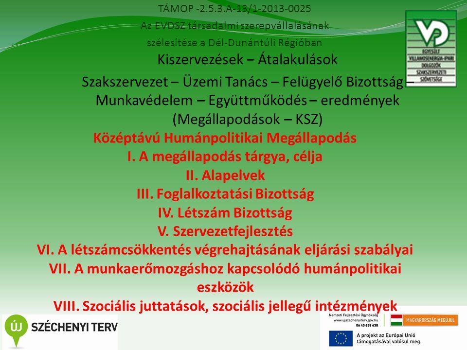 TÁMOP -2.5.3.A-13/1-2013-0025 Az EVDSZ társadalmi szerepvállalásának szélesítése a Dél-Dunántúli Régióban 14 Kiszervezések – Átalakulások Szakszervezet – Üzemi Tanács – Felügyelő Bizottság – Munkavédelem – Együttműködés – eredmények (Megállapodások – KSZ) Középtávú Humánpolitikai Megállapodás I.