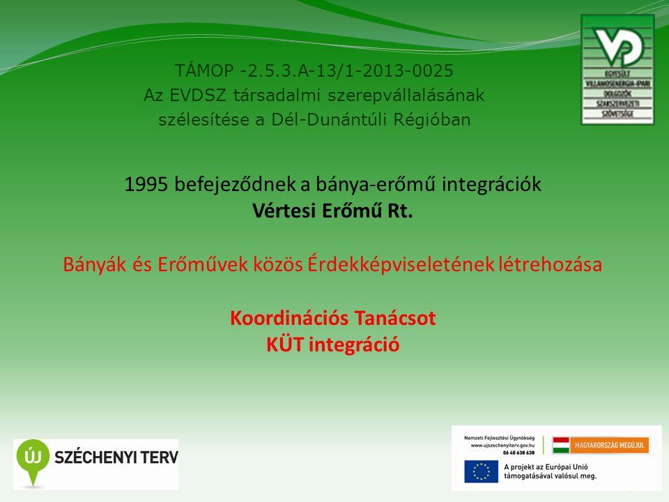 TÁMOP -2.5.3.A-13/1-2013-0025 Az EVDSZ társadalmi szerepvállalásának szélesítése a Dél-Dunántúli Régióban 3 1995 befejeződnek a bánya-erőmű integrációk Vértesi Erőmű Rt.
