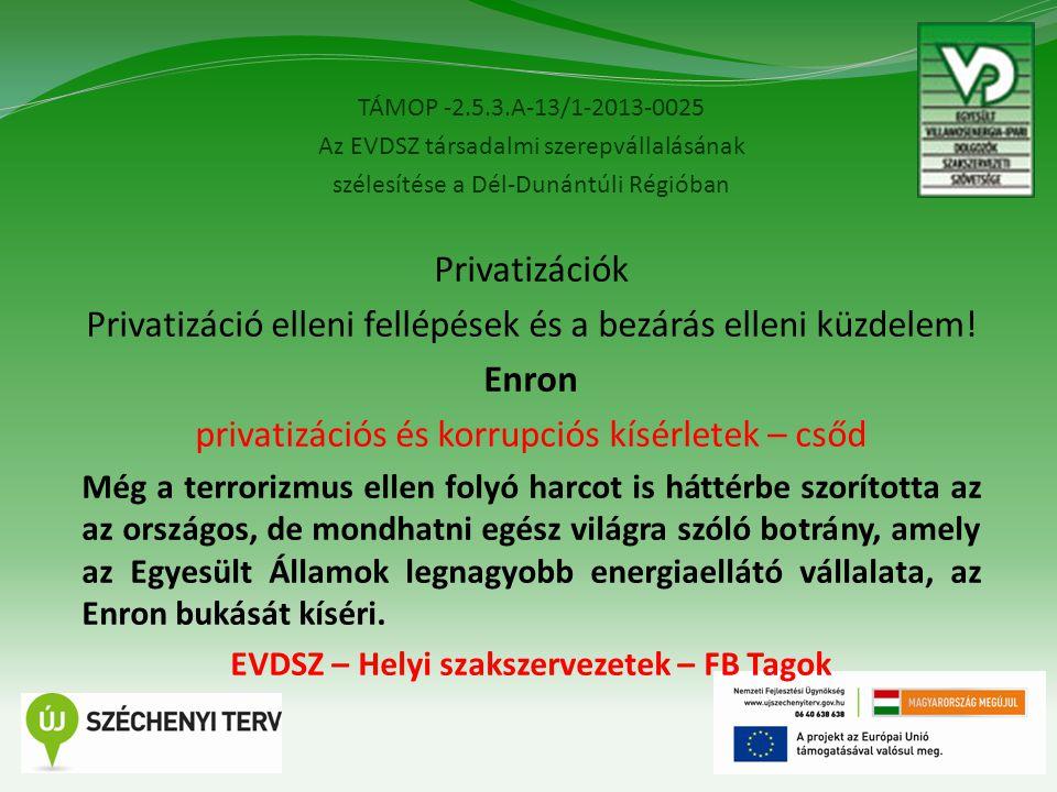 TÁMOP -2.5.3.A-13/1-2013-0025 Az EVDSZ társadalmi szerepvállalásának szélesítése a Dél-Dunántúli Régióban 6 Privatizációk Privatizáció elleni fellépések és a bezárás elleni küzdelem.