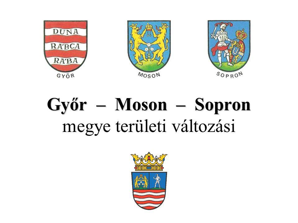 Győr – Moson – Sopron Győr – Moson – Sopron megye területi változási