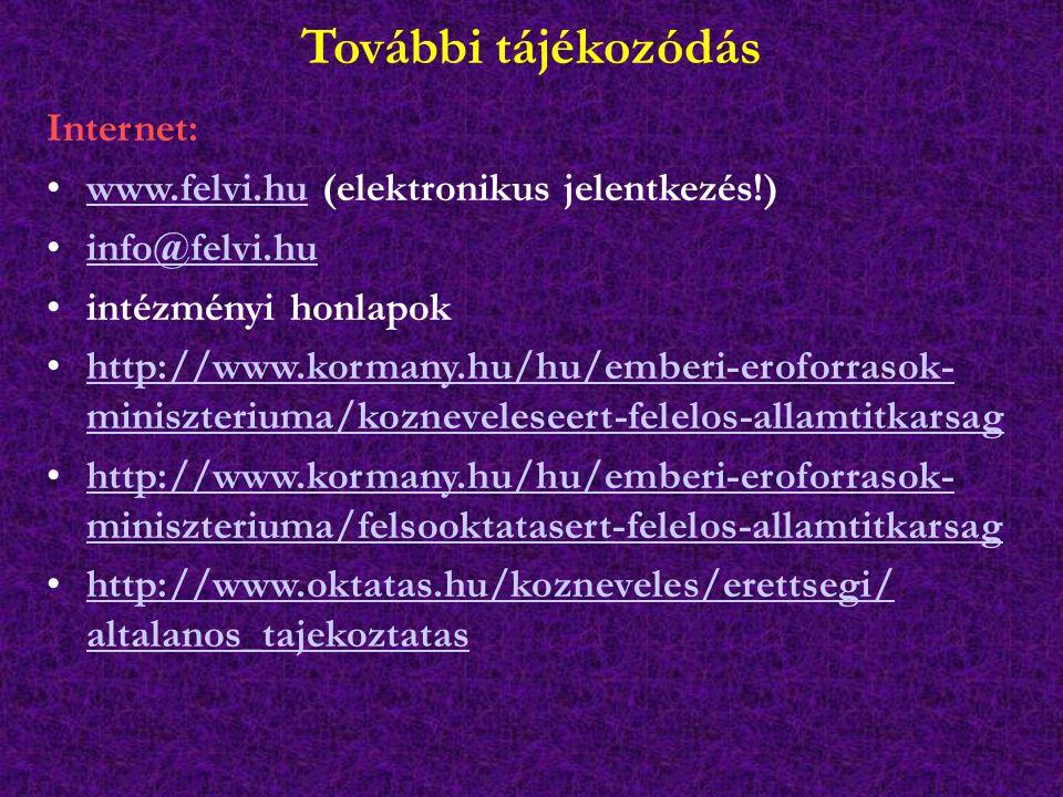 További tájékozódás Internet: www.felvi.hu (elektronikus jelentkezés!)www.felvi.hu info@felvi.hu intézményi honlapok http://www.kormany.hu/hu/emberi-e
