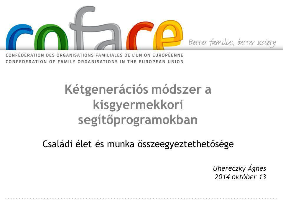 Uhereczky Ágnes 2014 október 13 Kétgenerációs módszer a kisgyermekkori segítőprogramokban Családi élet és munka összeegyeztethetősége