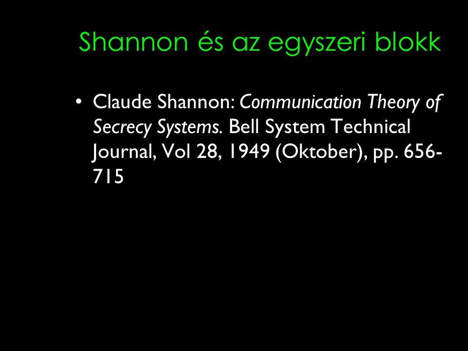 Shannon és az egyszeri blokk Claude Shannon: Communication Theory of Secrecy Systems. Bell System Technical Journal, Vol 28, 1949 (Oktober), pp. 656-