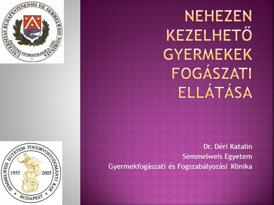 Dr. Déri Katalin Semmelweis Egyetem Gyermekfogászati és Fogszabályozási Klinika