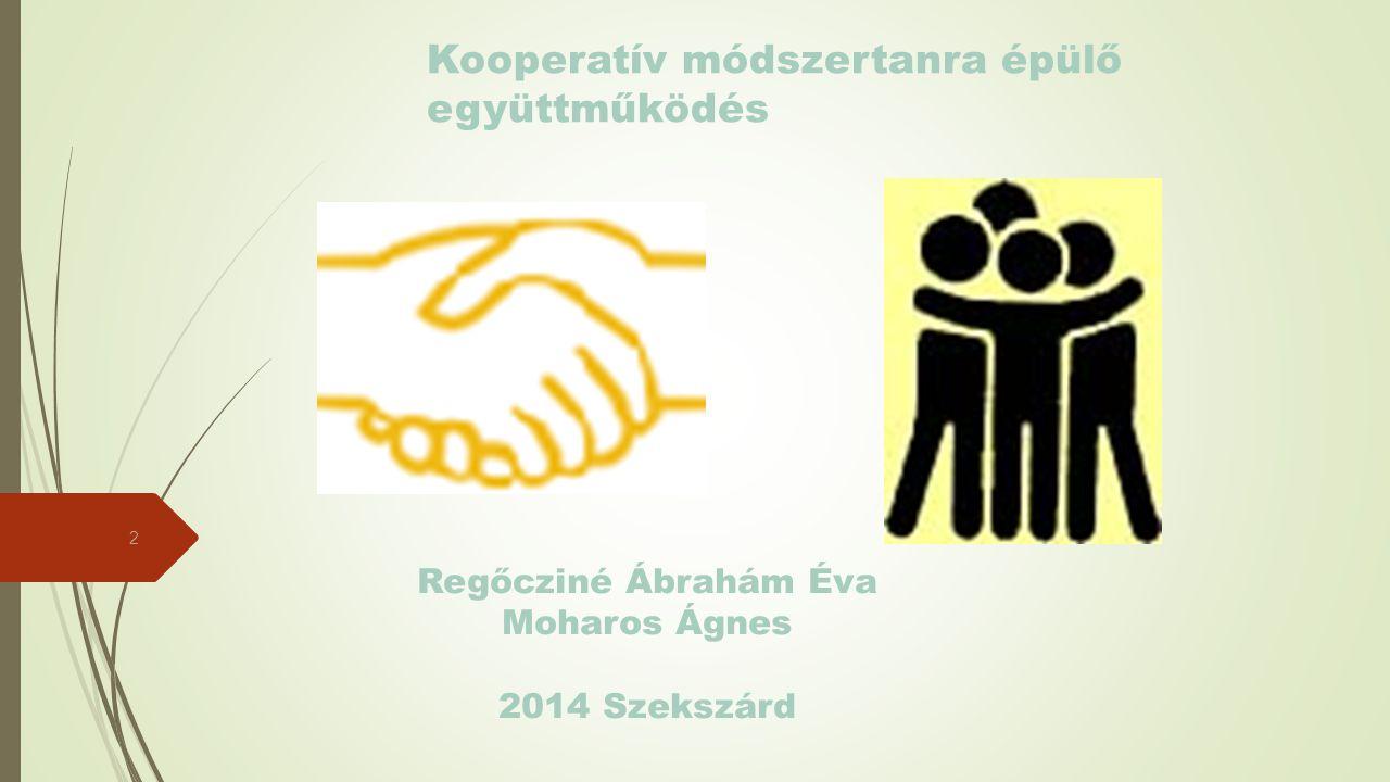 Kooperatív módszertanra épülő együttműködés 2 Regőcziné Ábrahám Éva Moharos Ágnes 2014 Szekszárd