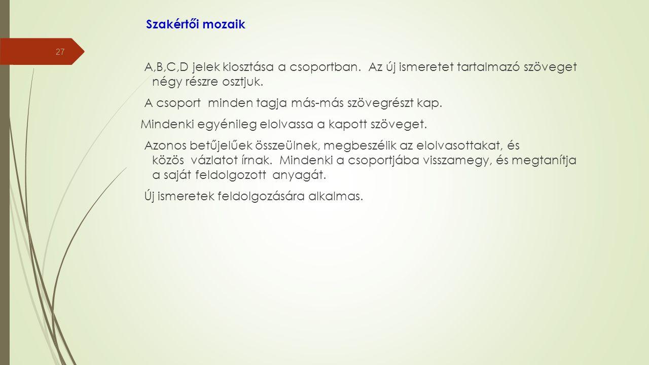 Szakértői mozaik A,B,C,D jelek kiosztása a csoportban. Az új ismeretet tartalmazó szöveget négy részre osztjuk. A csoport minden tagja más-más szövegr