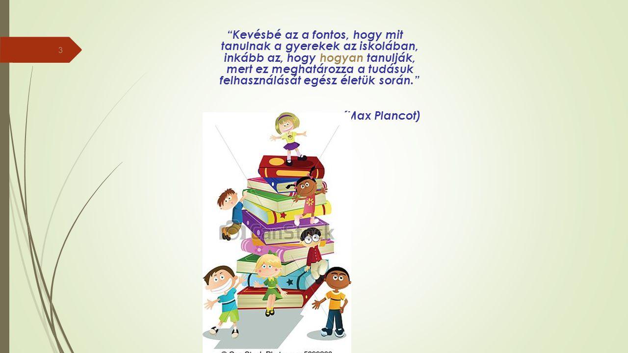 """""""Kevésbé az a fontos, hogy mit tanulnak a gyerekek az iskolában, inkább az, hogy hogyan tanulják, mert ez meghatározza a tudásuk felhasználását egész"""